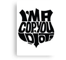 I'm A Cop You Idiot! black Canvas Print