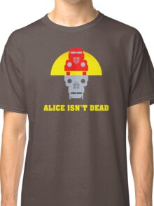 Alice isn't dead Classic T-Shirt