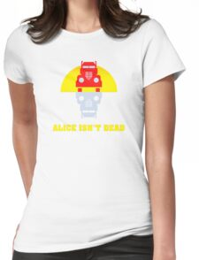 Alice isn't dead Womens Fitted T-Shirt
