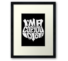 I'm A Cop You Idiot! White Framed Print