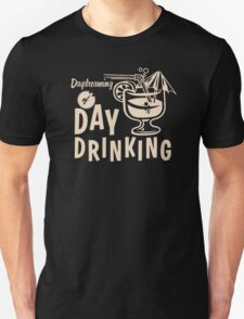 Day Dreaming Of Day Drinking T-Shirt