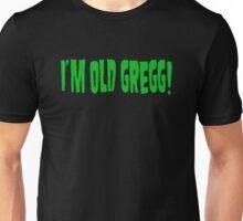 I'm Old Gregg! Unisex T-Shirt