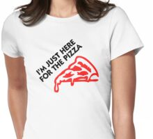 Im Just Here For The Pizza Womens Fitted T-Shirt