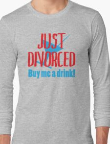 Just Divorced Buy Me A Drink Long Sleeve T-Shirt