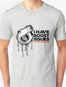 I have boost issues... T-Shirt