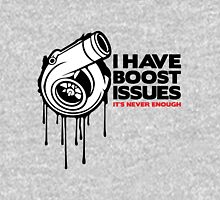 I have boost issues... Unisex T-Shirt