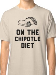 On The Chipotile Diet Classic T-Shirt