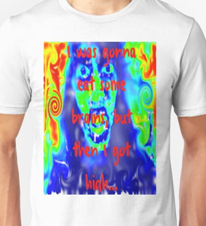 I Was Gonna Eat Some Brains, But Then I Got High... Unisex T-Shirt