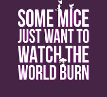some mice just want to watch the wold burn Unisex T-Shirt