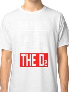 She Wants The D2 Classic T-Shirt