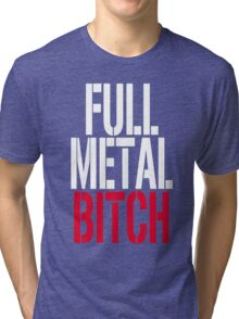FULL METAL B!TCH! Tri-blend T-Shirt