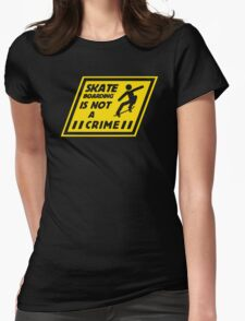 Skateboarding Is Not A Crime Womens Fitted T-Shirt