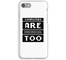 Computers are people too iPhone Case/Skin