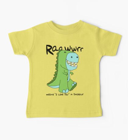 "Raawwrr means ""I Love You"" in Dinosaur Baby Tee"