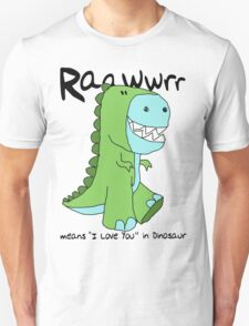 "Raawwrr means ""I Love You"" in Dinosaur T-Shirt"