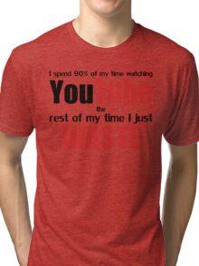 Watching YouTube Tri-blend T-Shirt