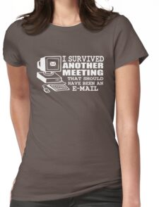 I survived another meeting Womens Fitted T-Shirt