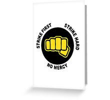 Strike frist. Strike hard. No mercy Greeting Card