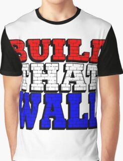 BUILD THAT WALL Graphic T-Shirt