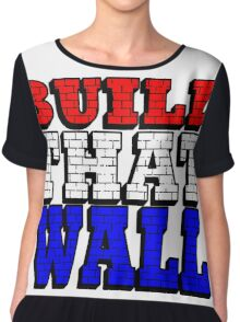 BUILD THAT WALL Chiffon Top