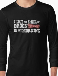 I love the smell of bacon in the morning Long Sleeve T-Shirt