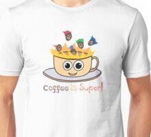 Coffee is Super! Unisex T-Shirt