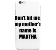 Martha is my mother too iPhone Case/Skin
