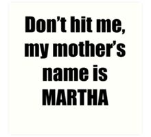 Martha is my mother too Art Print