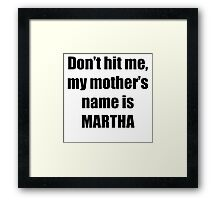 Martha is my mother too Framed Print
