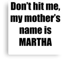 Martha is my mother too Canvas Print