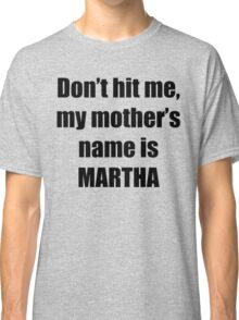 Martha is my mother too Classic T-Shirt