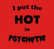 I put the HOT in Psychotic Unisex T-Shirt