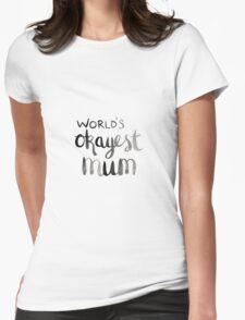 World's okayest mum! Womens Fitted T-Shirt