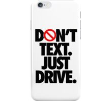 DON'T TEXT. JUST DRIVE. iPhone Case/Skin