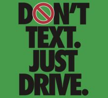 DON'T TEXT. JUST DRIVE. Kids Tee