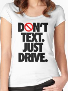 DON'T TEXT. JUST DRIVE. Women's Fitted Scoop T-Shirt