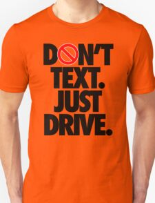 DON'T TEXT. JUST DRIVE. T-Shirt