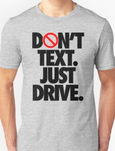 DON'T TEXT. JUST DRIVE. Unisex T-Shirt