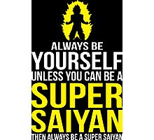 Always Be Yourself Unless You Can Be A Super Saiyan Photographic Print