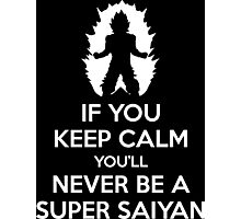 Keep Calm, You'll Never Become A Super Saiyan Photographic Print
