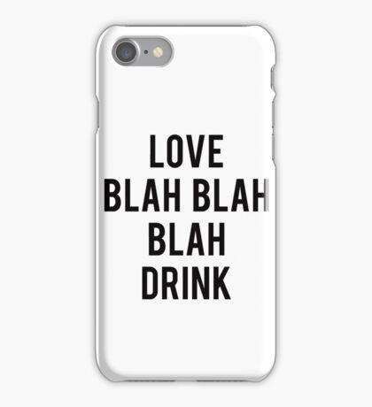 Love Blah Blah Blah Drink iPhone Case/Skin