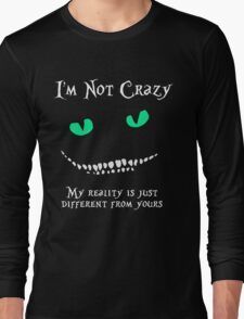 Alice through the looking glass - I'm Not Crazy Long Sleeve T-Shirt