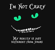 Alice through the looking glass - I'm Not Crazy Unisex T-Shirt