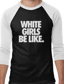 WHITE GIRLS BE LIKE. Men's Baseball ¾ T-Shirt