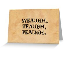 WEAUGH, TEAUGH, PEAUGH. Greeting Card