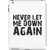 NEVER LET ME DOWN AGAIN iPad Case/Skin