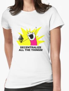Decentralize All The Things - Ethereum Fan Womens Fitted T-Shirt