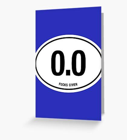 0.0 - NO FUCKS GIVEN Greeting Card