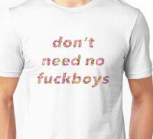 Don't Need No Fuckboys Unisex T-Shirt