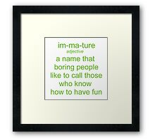 Immature. A Name Boring People Call Fun People Framed Print